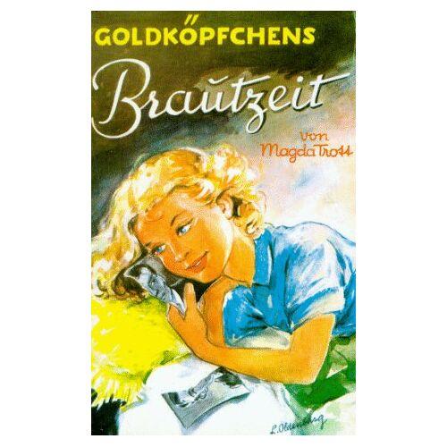 Magda Trott - Goldköpfchens Brautzeit, Band 5: Eine Erzählung für junge Mädchen - Preis vom 20.10.2020 04:55:35 h