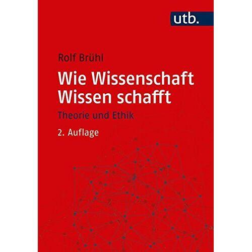 Rolf Brühl - Wie Wissenschaft Wissen schafft: Wissenschaftstheorie und -ethik für die Sozial- und Wirtschaftswissenschaften - Preis vom 20.10.2020 04:55:35 h