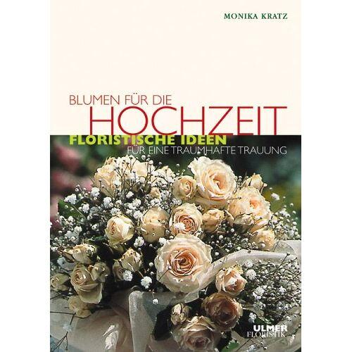 Monika Kratz - Blumen für die Hochzeit: Floristische Ideen für eine traumhafte Trauung - Preis vom 21.10.2020 04:49:09 h