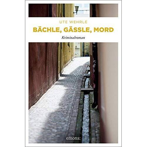 Ute Wehrle - Bächle, Gässle, Mord - Preis vom 07.03.2021 06:00:26 h