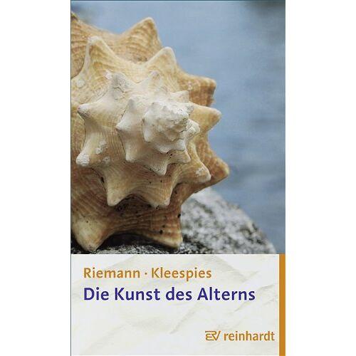 Fritz Riemann - Die Kunst des Alterns: Reifen und Loslassen - Preis vom 06.09.2020 04:54:28 h