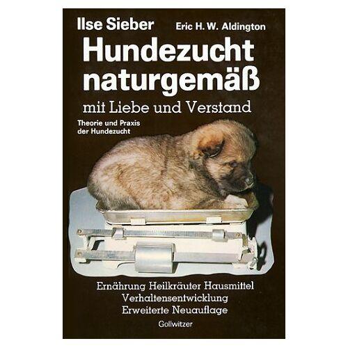 Ilse Sieber - Hundezucht naturgemäss mit Liebe und Verstand. Praxis der Hundezucht. Heilkräuter - Hausmittel - Verhaltensentwicklung - Ernährung und Verhaltensprobleme - Preis vom 01.07.2020 05:02:19 h