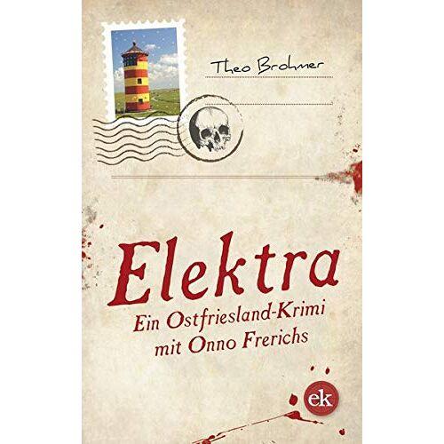 Theo Brohmer - Elektra: Ein Ostfriesland-Krimi mit Onno Frerichs - Preis vom 22.02.2021 05:57:04 h