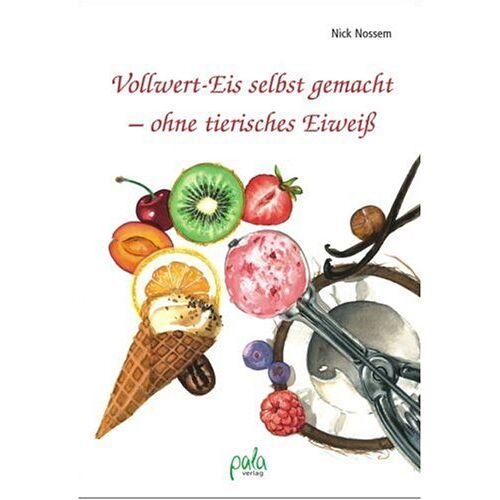 Nick Nossem - Vollwert-Eis selbst gemacht - ohne tierisches Eiweiß - Preis vom 26.10.2020 05:55:47 h