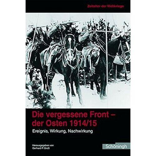 Groß, Gerhard P - Zeitalter der Weltkriege 1. Die vergessene Front - der Osten 1914/15: Ereignis, Wirkung, Nachwirkung: BD 1 - Preis vom 14.05.2021 04:51:20 h
