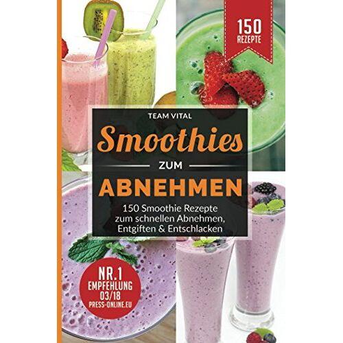 Team Vital - Smoothies zum Abnehmen: 150 Smoothie Rezepte zum schnellen Abnehmen, Entgiften & Entschlacken. 14 Tage Smoothie Diät - Preis vom 25.02.2020 06:03:23 h