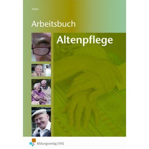 Hans-Jörg Wölm - Arbeitsbuch - Altenpflege. Arbeitsblattsammlung für die Altenpflegeausbildung: Arbeitsblattsammlung für die Altenpflegeausbildung Arbeitsbuch - Preis vom 08.05.2021 04:52:27 h