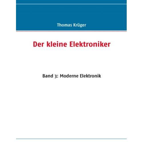 Thomas Krüger - Der kleine Elektroniker: Band 3: Moderne Elektronik - Preis vom 25.02.2020 06:03:23 h