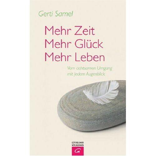 Gerti Samel - Mehr Zeit - mehr Glück - mehr Leben. Vom achtsamen Umgang mit jedem Augenblick - Preis vom 05.09.2020 04:49:05 h