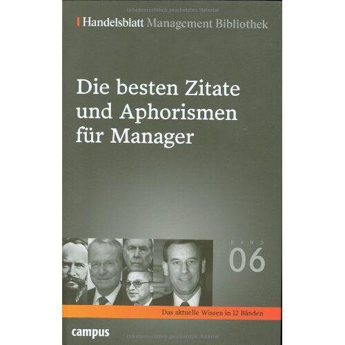 Handelsblatt - Handelsblatt Management Bibliothek. Bd. 6: Die besten Zitate und Aphorismen für Manager. - Preis vom 05.03.2021 05:56:49 h