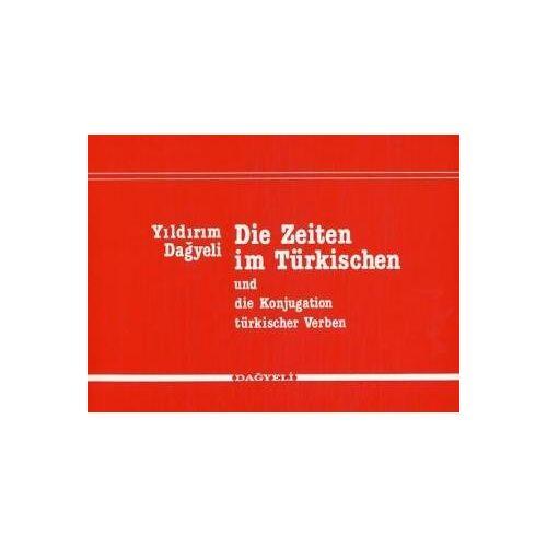Yildirim Dagyeli - Die Zeiten im Türkischen und die Konjugation türkischer Verben - Preis vom 06.03.2021 05:55:44 h