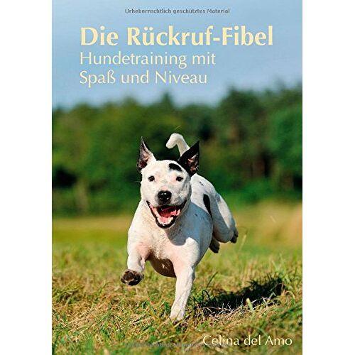Amo, Celina del - Die Rückruf-Fibel: Hundetraining mit Spaß und Niveau - Preis vom 15.11.2019 05:57:18 h