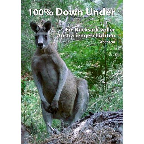 Wolf Stein - 100% Down Under: Ein Rucksack voller Australiengeschichten - Preis vom 05.09.2020 04:49:05 h