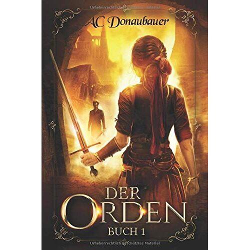 A.C. Donaubauer - Der Orden: Buch 1 - Preis vom 07.03.2021 06:00:26 h