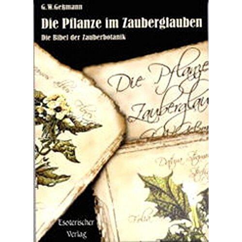 Gessmann, G. W. - Die Pflanze im Zauberglauben: Die Bibel der Zauberbotanik - Preis vom 03.05.2021 04:57:00 h