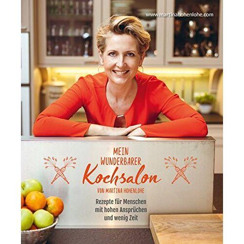 Martina Hohenlohe - Mein wunderbarer Kochsalon - von Martina Hohenlohe: Rezepte für Menschen mit hohen Ansprüchen und wenig Zeit - Preis vom 31.03.2020 04:56:10 h