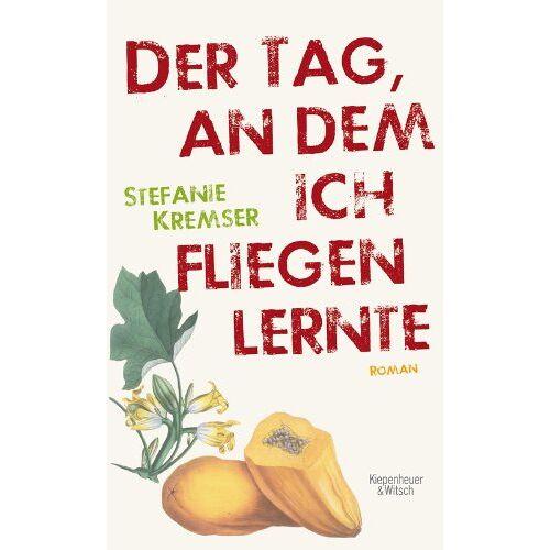 Stefanie Kremser - Der Tag, an dem ich fliegen lernte: Roman - Preis vom 03.12.2020 05:57:36 h