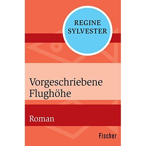 Regine Sylvester - Vorgeschriebene Flughöhe: Roman - Preis vom 21.10.2020 04:49:09 h