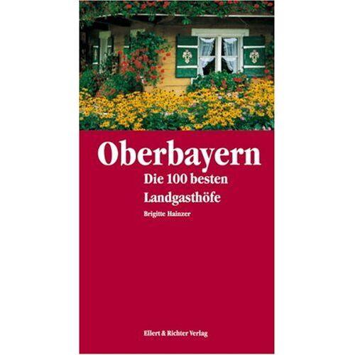 Brigitte Hainzer - Oberbayern. Die 100 besten Landgasthöfe - Preis vom 21.10.2020 04:49:09 h