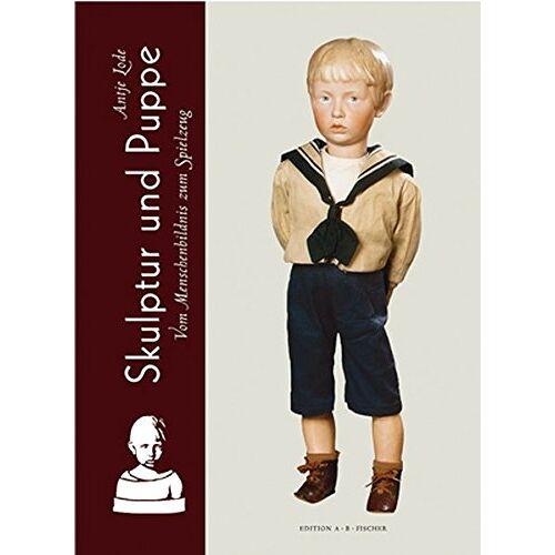 Antje Lode - Skulptur und Puppe: Vom Menschenbildnis zum Spielzeug - Preis vom 15.08.2019 05:57:41 h