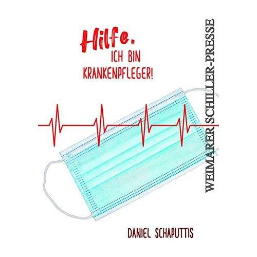 Daniel Schaputtis - Hilfe, ich bin Krankenpfleger! - Preis vom 14.05.2021 04:51:20 h
