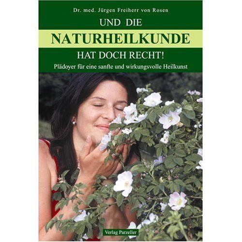 Rosen, Jürgen von - Und die Naturheilkunde hat doch recht: Plädoyer für eine sanfte und wirkungsvolle Heilkunst - Preis vom 16.04.2021 04:54:32 h