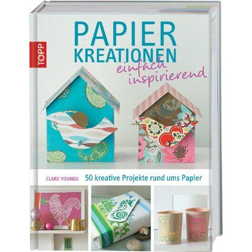 Clare Youngs - Papierkreationen einfach inspirierend: 50 kreative Projekte rund ums Papier - Preis vom 07.05.2021 04:52:30 h