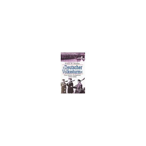 Seidler, Franz W. - ' Deutscher Volkssturm'. Das letzte Aufgebot 1944/1945 - Preis vom 13.05.2021 04:51:36 h