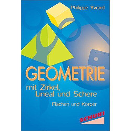 Philippe Yvrard - Geometrie mit der Schere /Geometrie mit Zirkel, Lineal und Schere: Geometrie: mit Zirkel, Lineal und Schere: Flächen und Körper - Preis vom 10.05.2021 04:48:42 h