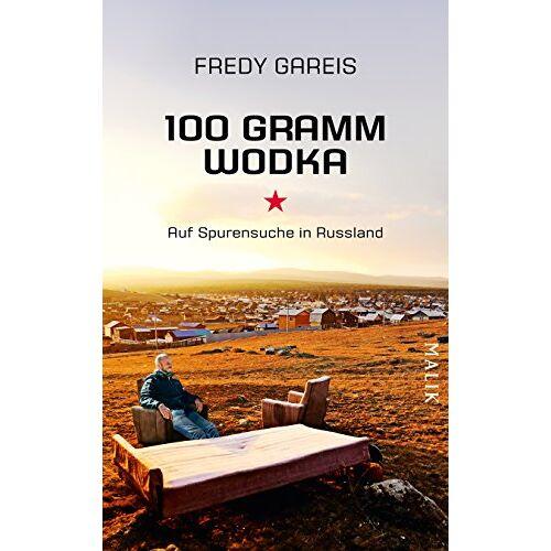 Fredy Gareis - 100 Gramm Wodka: Auf Spurensuche in Russland - Preis vom 11.05.2021 04:49:30 h