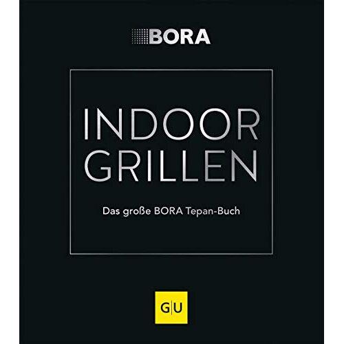 Ivana Frank - INDOOR GRILLEN: Das große BORA Tepan-Buch (GU Themenkochbuch) - Preis vom 17.04.2021 04:51:59 h