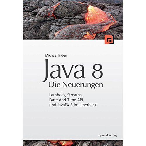 Michael Inden - Java 8 - Die Neuerungen: Lambdas, Streams, Date And Time API und JavaFX 8 im Überblick - Preis vom 20.10.2020 04:55:35 h