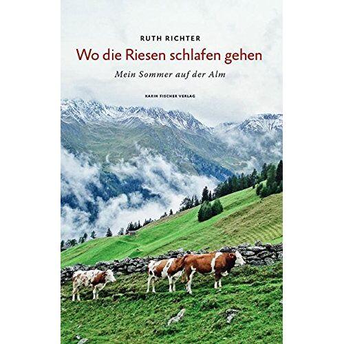 Ruth Richter - Wo die Riesen schlafen gehen: Mein Sommer auf der Alm - Preis vom 18.04.2021 04:52:10 h
