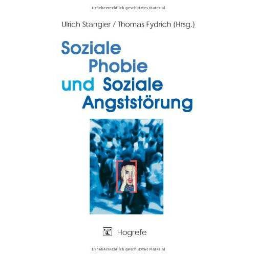 Ulrich Stangier - Soziale Phobie und Soziale Angststörung: Psychologische Grundlagen, Diagnostik und Therapie - Preis vom 15.04.2021 04:51:42 h