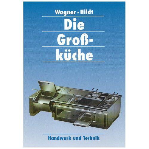 Christa Wagner - Die Großküche: Raum, Geräte und Installation, Einrichtung und Organisation, Arbeitshygiene - Preis vom 25.02.2021 06:08:03 h