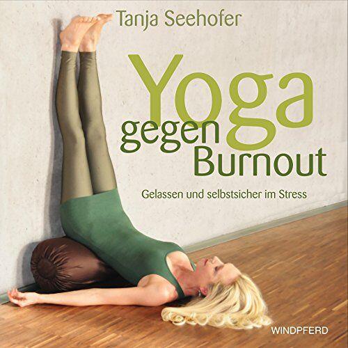 Tanja Seehofer - Yoga gegen Burnout: Gelassen und selbstsicher im Stress - mit Übungs-CD: 42 Minuten - Preis vom 16.05.2021 04:43:40 h