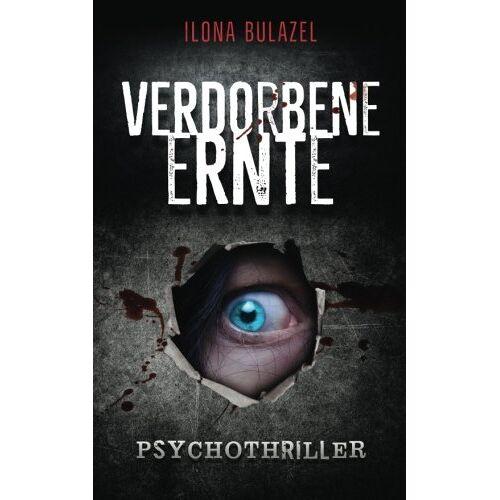 Ilona Bulazel - Verdorbene Ernte - Preis vom 16.04.2021 04:54:32 h