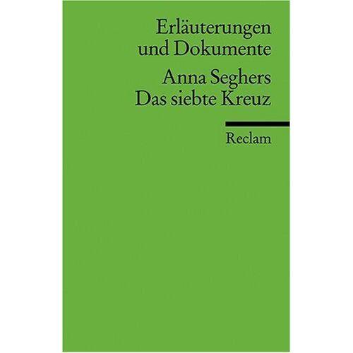 Sonja Hilzinger - Erläuterungen und Dokumente zu Anna Seghers: Das siebte Kreuz - Preis vom 20.10.2020 04:55:35 h