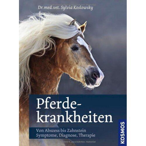Sylvia Koslowsky - Pferdekrankheiten: Von Abszess bis Zahnstein; Symptome, Diagnose, Therapie - Preis vom 20.10.2020 04:55:35 h