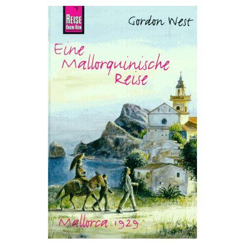 Gordon West - Eine Mallorquinische Reise. Reise Know- How. Mallorca 1929 - Preis vom 02.12.2020 06:00:01 h