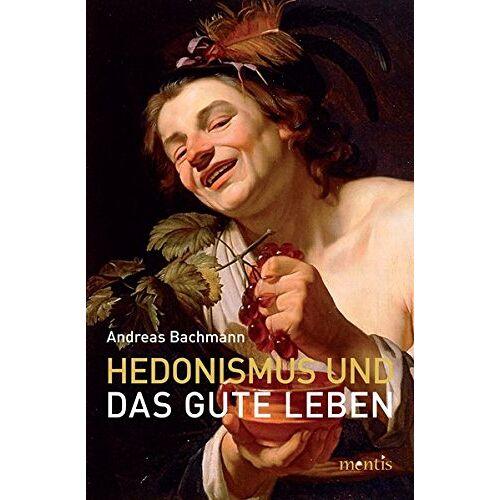 Andreas Bachmann - Hedonismus und das gute Leben - Preis vom 21.04.2021 04:48:01 h