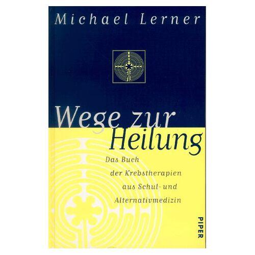 Michael Lerner - Wege zur Heilung. Das Buch der Krebstherapien aus Schul- und Alternativmedizin. - Preis vom 22.10.2020 04:52:23 h