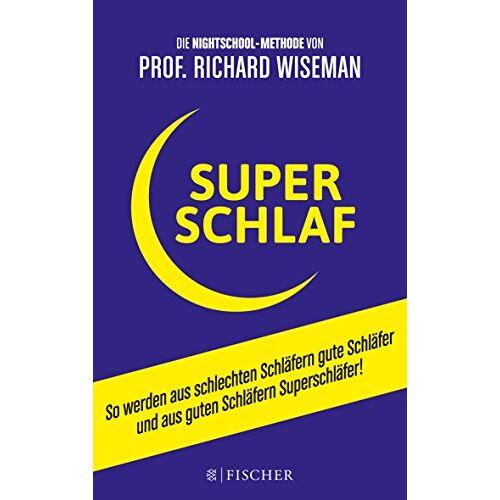 Richard Wiseman - SUPERSCHLAF: So werden aus schlechten Schläfern gute Schläfer und aus guten Schläfern Superschläfer (Fischer Paperback) - Preis vom 29.05.2020 05:02:42 h