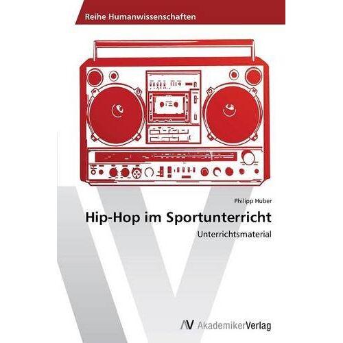 Philipp Huber - Hip-Hop im Sportunterricht: Unterrichtsmaterial - Preis vom 05.09.2020 04:49:05 h