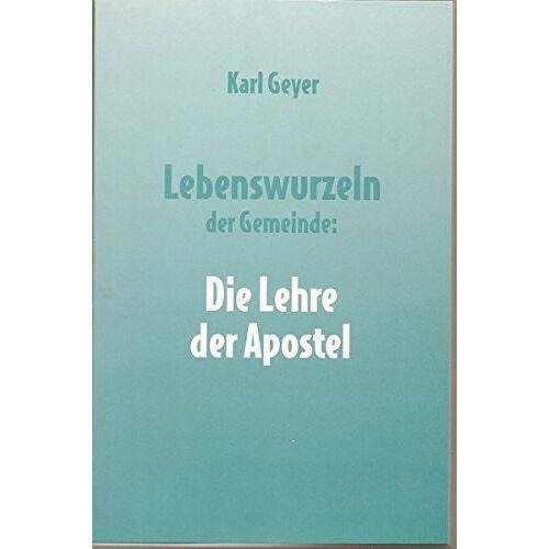 Karl Geyer - Lebenswurzeln der Gemeinde: Die Lehre der Apostel - Preis vom 05.09.2020 04:49:05 h