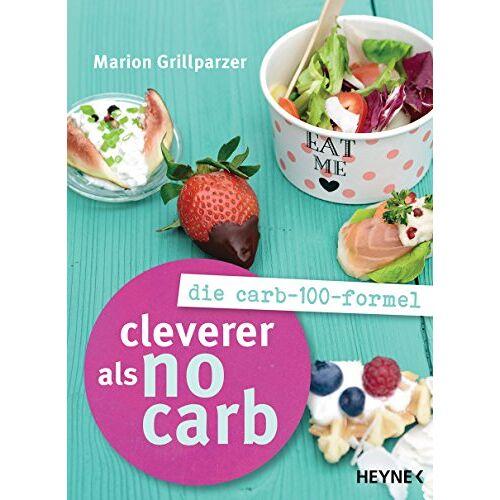 Marion Grillparzer - Cleverer als No Carb: Die Carb-100-Formel - Preis vom 03.05.2021 04:57:00 h