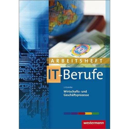 Jürgen Gratzke - IT-Berufe: Wirtschafts- und Geschäftsprozesse: Arbeitsheft - Preis vom 20.10.2020 04:55:35 h