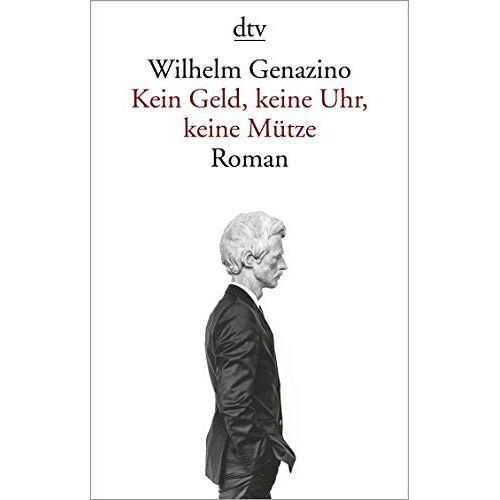 Wilhelm Genazino - Kein Geld, keine Uhr, keine Mütze: Roman - Preis vom 04.09.2020 04:54:27 h