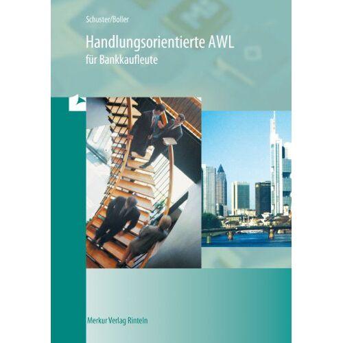 Dietmar Schuster - Handlungsorientierte AWL für Bankkaufleute: Lehr- und Übungsbuch - Preis vom 15.05.2021 04:43:31 h