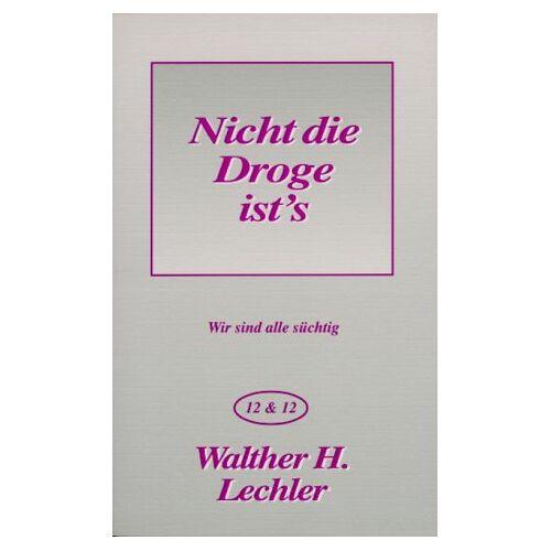 Lechler, Walther H. - Nicht die Droge ist' s. Wir sind alle süchtig - Preis vom 21.10.2020 04:49:09 h